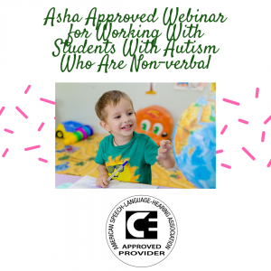 An ASHA approved webinar for working with students with Autism who are non-verbal.