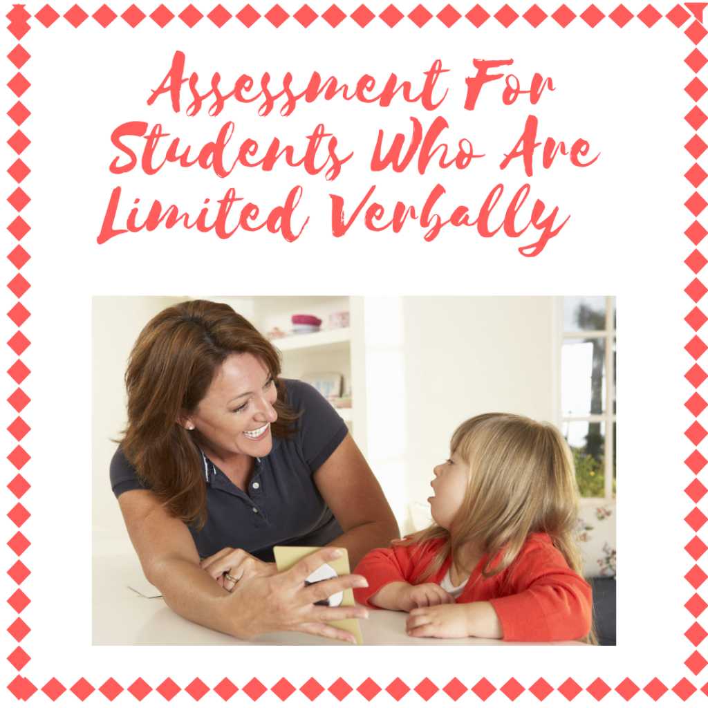 Assessment for students who are limited verbally. Learn more here.