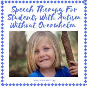 Speech therapy for students with autism without overwhelm